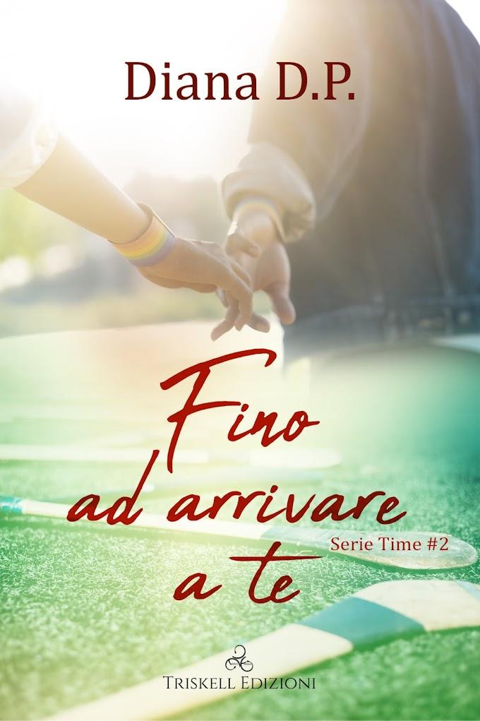"""Libri in uscita: """"Fino ad arrivare a te"""" (Serie Time #2) di Diana D.P."""