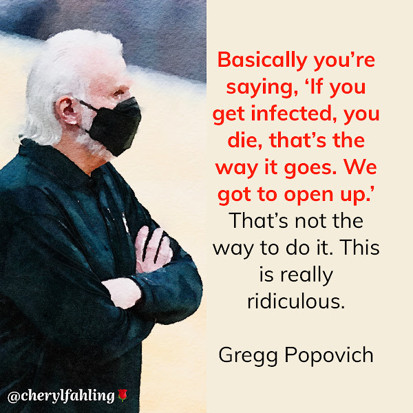 Basically you're saying, 'If you get infected, you die, that's the way it goes. We got to open up.' That's not the way to do it. This is really ridiculous. — Gregg Popovich, San Antonio Spurs Coach