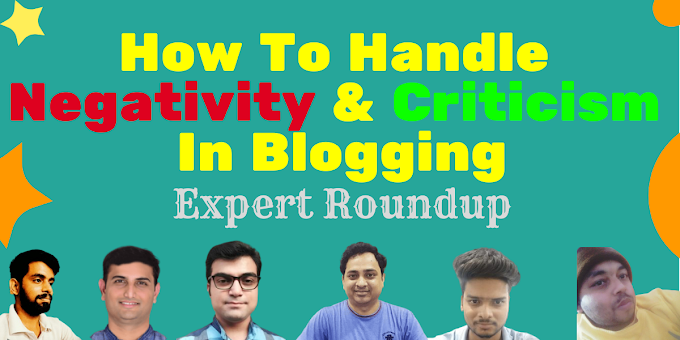 (Expert Bloggers Roundup) How To Handle Negativity & Criticism In Blogging