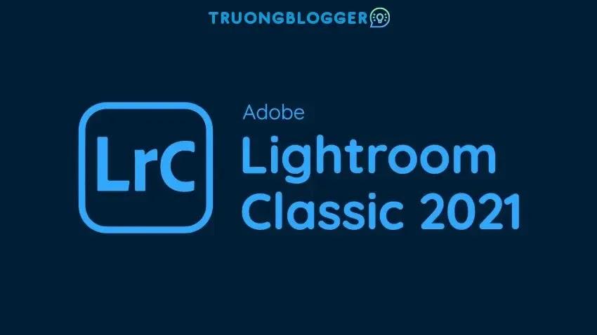 Tải về Adobe Lightroom Classic 2021 - Hướng dẫn cài đặt chi tiết