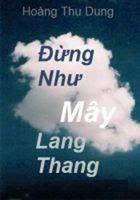 Đừng Như Mây Lang Thang - Hoàng Thu Dung