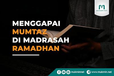 Menggapai Mumtaz di Madrasah Ramadan
