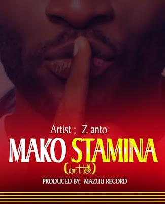 Audio | Z Anto - Mako Stamina