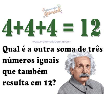 Desafio: 4+4+4 = 12. Qual a outra soma de três números iguais que também resulta em 12?
