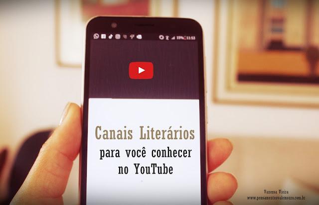 Canais Literários, YouTube, Indicação de canais literários, Vanessa Vieira, Pensamentos Valem Ouro, literatura, cultura e arte
