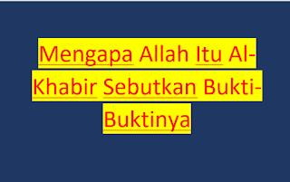 Mengapa Allah Itu Al-Khabir Sebutkan Bukti-Buktinya