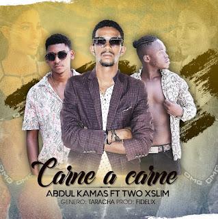 Abdul Kamas Feat. Two XSLIM - Carne a Carne (Prod. Fidelix )