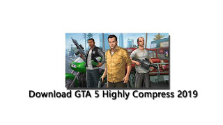 Download GTA 5 Highly Compressd 2019