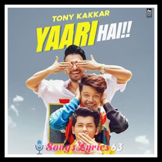 YAARI HAI Lyrics - Tony Kakkar Indian Pop Song [2019]