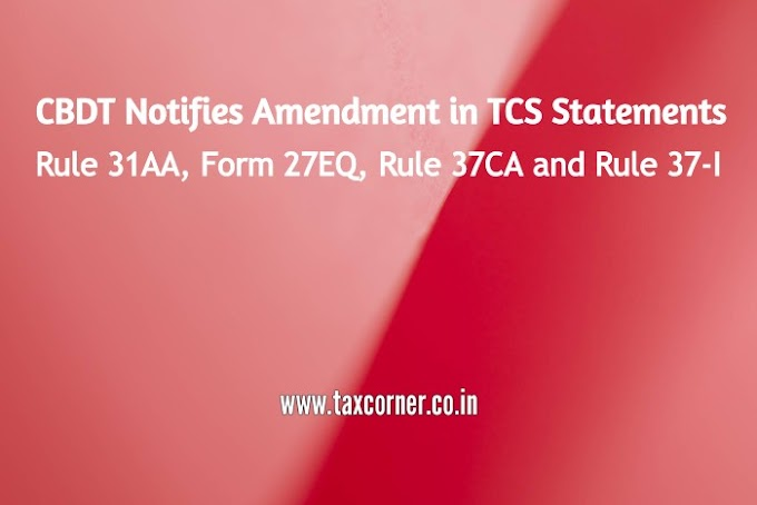 CBDT Notifies ​Amendment in TCS Statements Rule 31AA, Form 27EQ and others