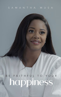 Samantha Musa - Be Faithful To Your Happiness