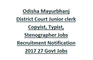 Odisha Mayurbhanj District Court Junior clerk Copyist, Typist, Stenographer Jobs Recruitment Notification 2017 27 Govt Jobs