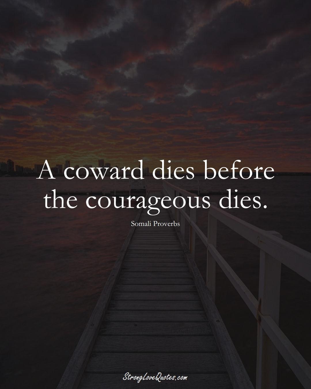 A coward dies before the courageous dies. (Somali Sayings);  #AfricanSayings