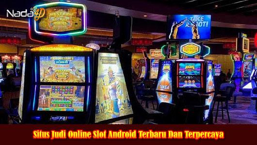 Situs Judi Online Slot Android Terbaru Dan Terpercaya
