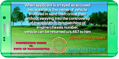 When applicant is arrayed as accused because he is the owner of vehicle involved in sand theft crime then without swaying into the controversy of manipulation/mismatching of engine/chassis number, vehicle can be returned u/s.457 to him
