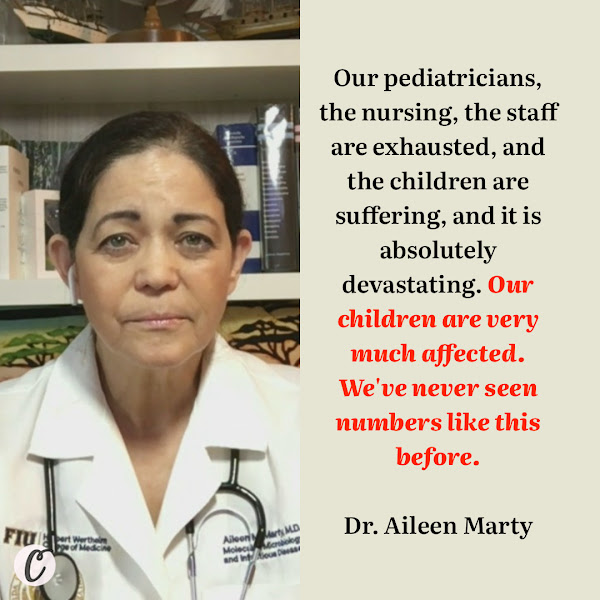 Our pediatricians, the nursing, the staff are exhausted, and the children are suffering, and it is absolutely devastating. Our children are very much affected. We've never seen numbers like this before. — Dr. Aileen Marty, an infectious disease expert at Florida International University