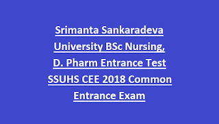 Srimanta Sankaradeva University BSc Nursing, D. Pharm Entrance Test SSUHS CEE 2018 Common Entrance Exam Application Form