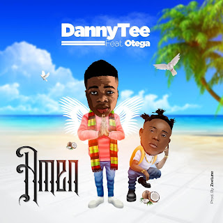 DOWNLOAD MP3: Dannytee - Amen Ft. Otega
