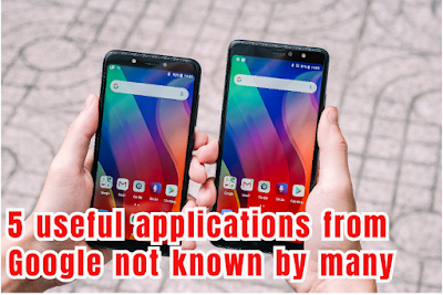 5 useful applications from Google not known by many
