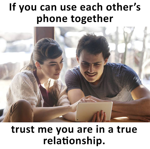 If You Can Use Each Other's Phone, Trust Me You Are In A True Relationship. Cause true relationship don't hide and don't have ego to each other. So less ego, increase love.