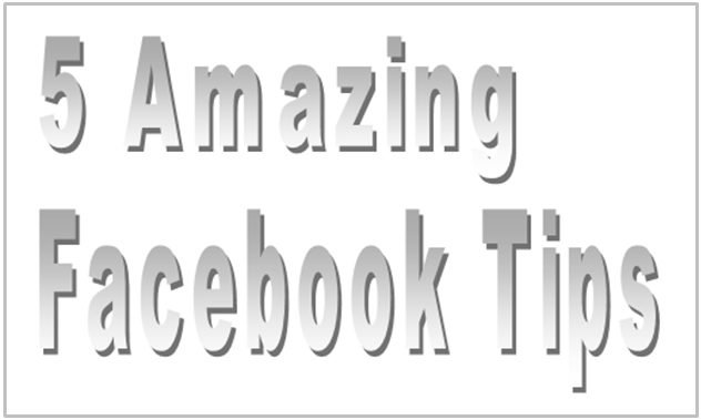 5 Amazing Facebook Tips