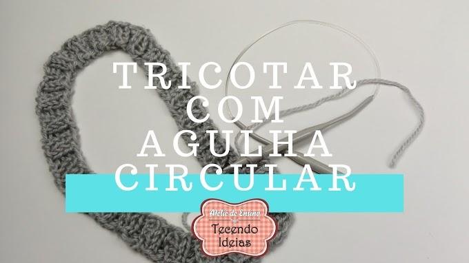 Como tricotar com agulha circular