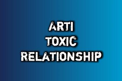 Arti Toxic Relationship bahasa gaul dan cara Mengatasi Toxic Relationship