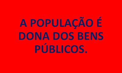 A população é a dona dos bens públicos.