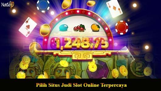 Pilih Situs Judi Slot Online Terpercaya