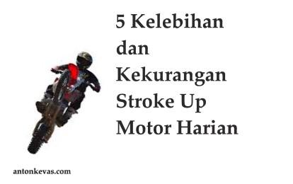5 Kelebihan dan Kekurangan Stroke Up Motor Harian