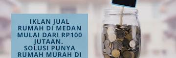 Iklan Jual Rumah di Medan Mulai dari Rp100 Jutaan. Solusi Punya Rumah Murah di Kota Besar