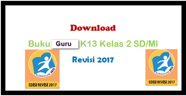 Download Buku Guru K13 Revisi 2017 Kelas 2 SD/MI