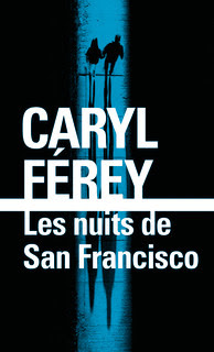 Les nuits de San Francisco - Caryl Férey - Folio policier - sortie le 19 octobre 2017
