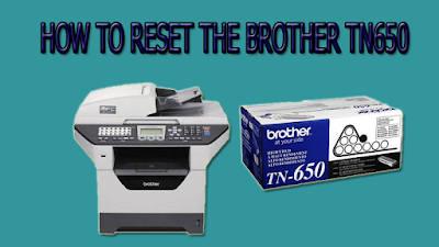 HOW TO RESET THE BROTHER TN650