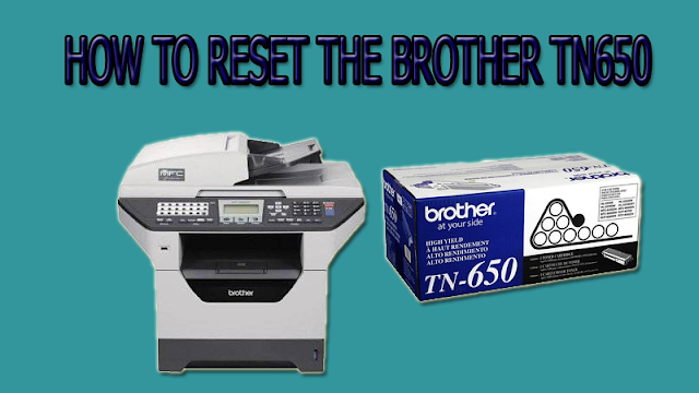 HOW TO RESET  BROTHER TN650