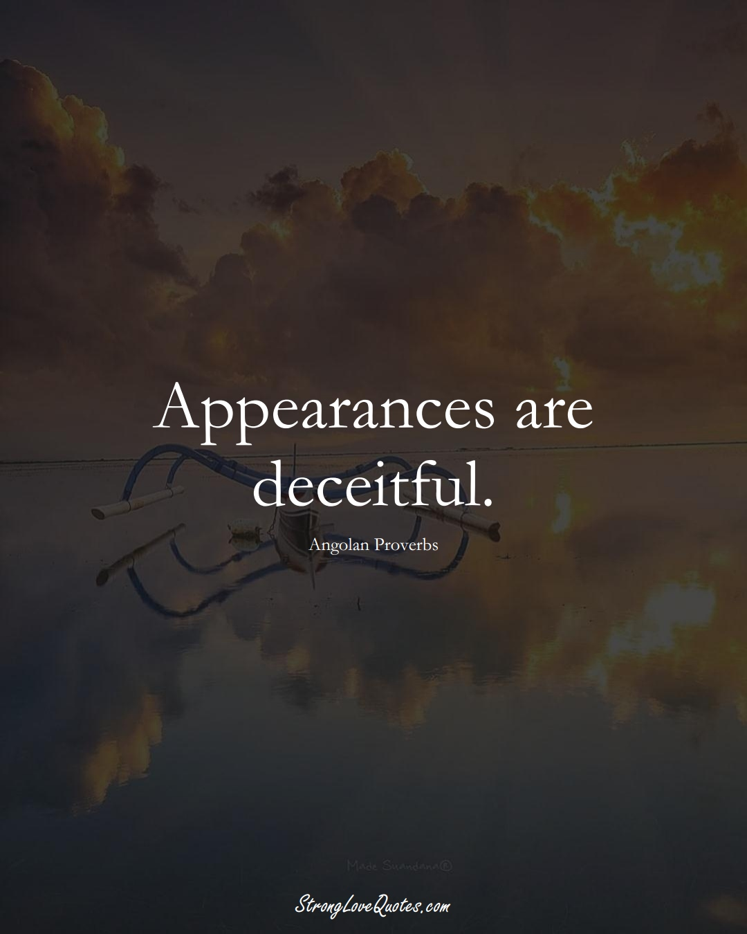 Appearances are deceitful. (Angolan Sayings);  #AfricanSayings