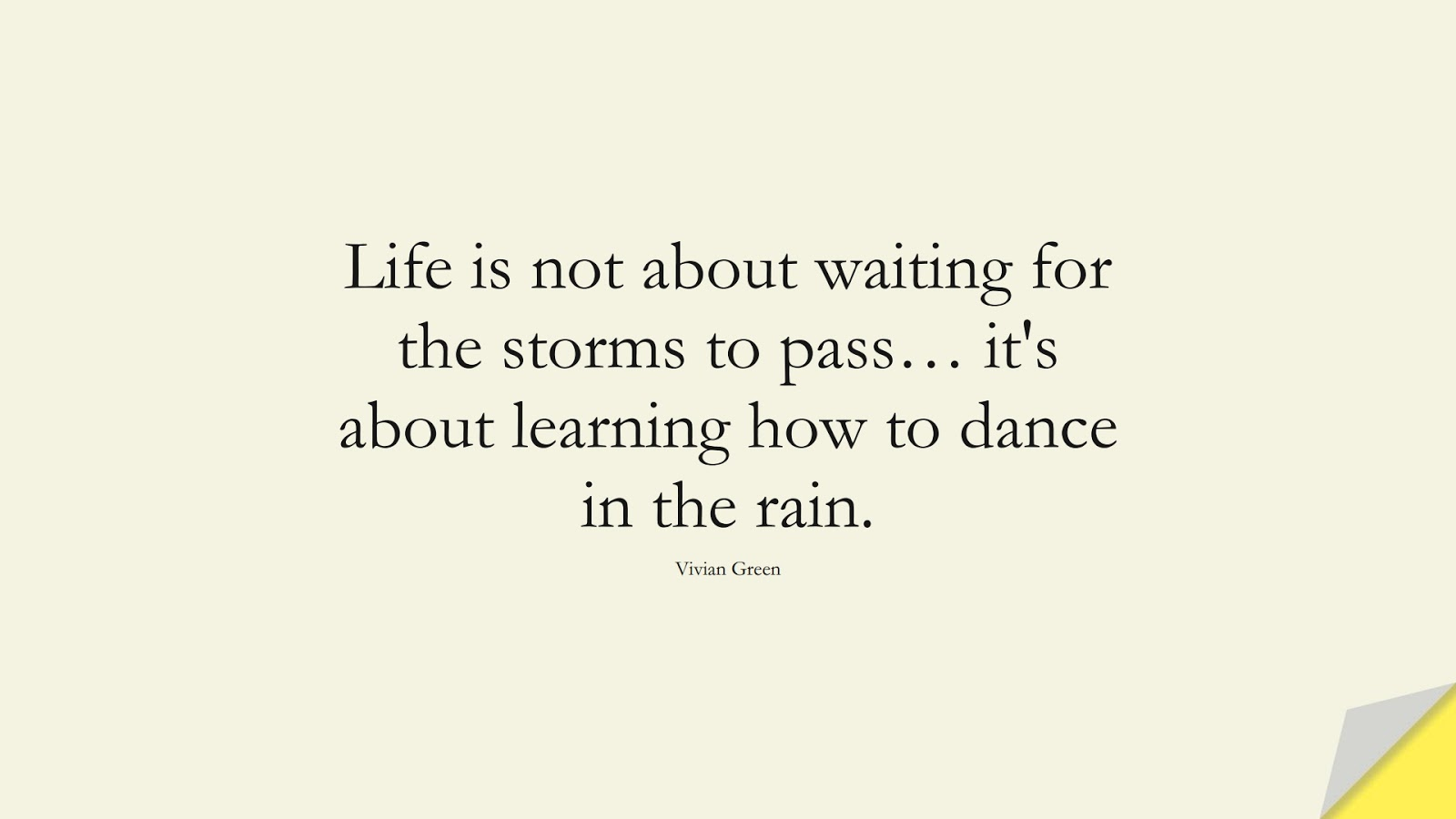 Life is not about waiting for the storms to pass… it's about learning how to dance in the rain. (Vivian Green);  #SpiritQuotes