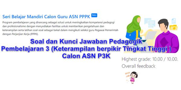 Soal dan Kunci Jawaban Pedagogik Pembelajaran 3 (Keterampilan berpikir Tingkat Tinggi ) Calon ASN P3K