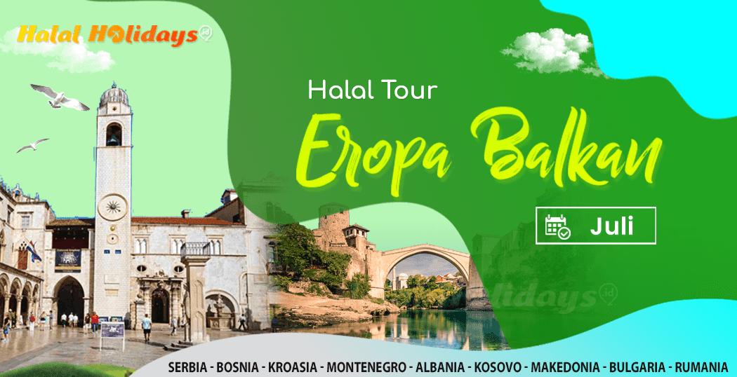 Paket Tour Eropa Balkan Murah Bulan Juli 2022