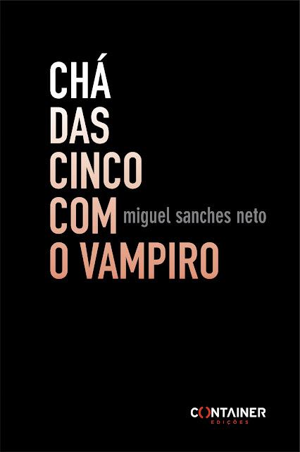 Chá das Cinco com o Vampiro - Miguel Sanches Neto