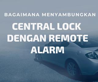 Cara menyambungkan central lock dengan remote alarm