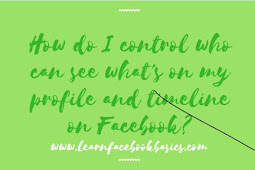 How do I control who can see what's on my profile and timeline on Facebook?