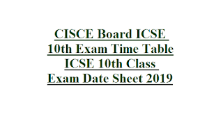 CISCE Board ICSE 10th Exam Time Table ICSE 10th Class Exam Date Sheet 2019