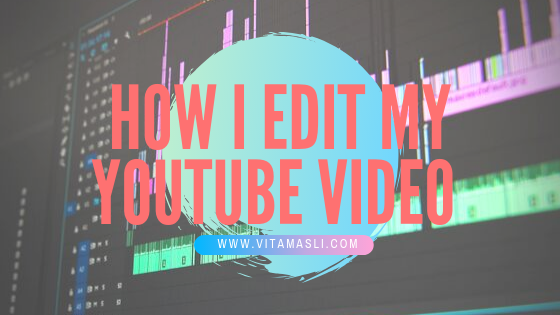 How I Edit My Youtube Video