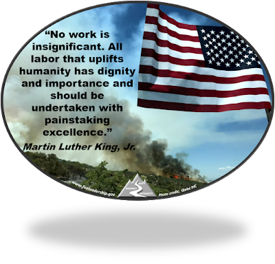 """No work is insignificant. All labor that uplifts humanity has dignity and importance and should be undertaken with painstaking excellence.""  Martin Luther King, Jr.  (American flag with wildland fire in the background)"