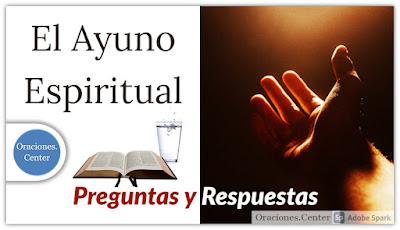 El Ayuno Espiritual - Preguntas, Respuestas y Una Oración para Iniciar