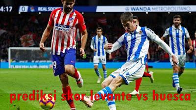 PREDIKSI SKOR Levante Vs Huesca 2 Agustus 2019