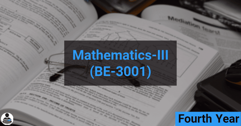 Mathematics-III (BE-3001) - ME, AU, CM, FT, IP, PC, AT & Mining Branches RGPV notes CBGS Bachelor of engineering