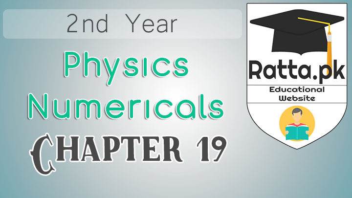 2nd Year Physics Solved Numericals Chapter 19 Notes -  Dawn of Modern Physics