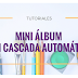 Tutorial #07 | Mini Álbum con cascada automática